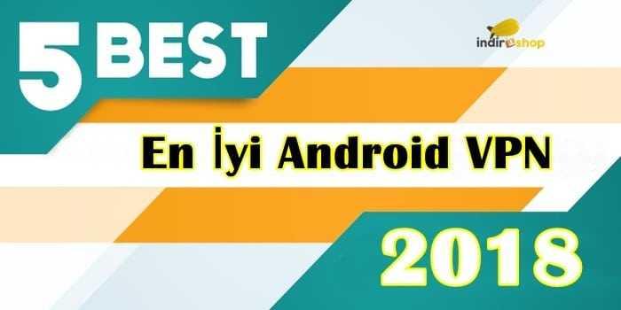 En İyi 5 Android VPN Programı