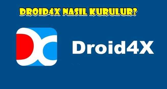 Droid4x Nedir Nasıl Kullanılır?