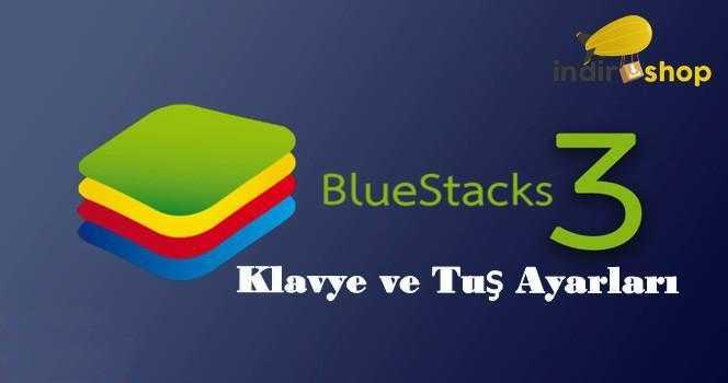 Bluestacks 3 Tuş Klavye Ayarları