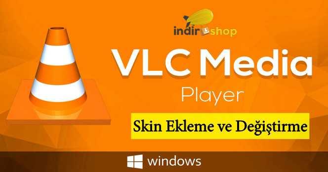 VLC Media Player Skin Değiştirme Nasıl Yapılır?