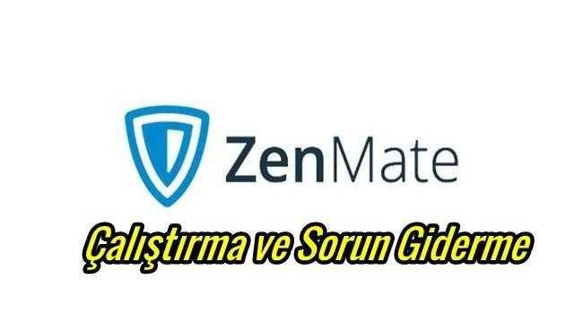 ZenMate Çalışmıyor Sorunu ve Kesin Çözümü