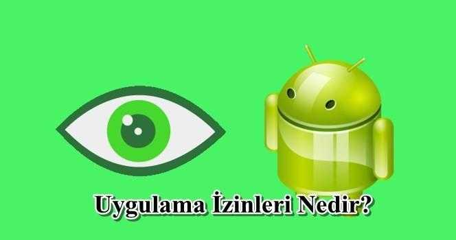 Android Uygulama İzinleri Nedir?